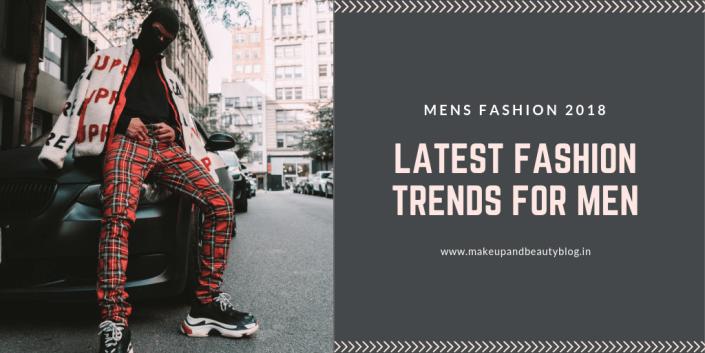 Mens Fashion 2018 – Latest Fashion Trends For Men