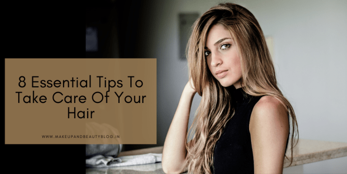 8 Essential Tips To Take Care Of Your Hair