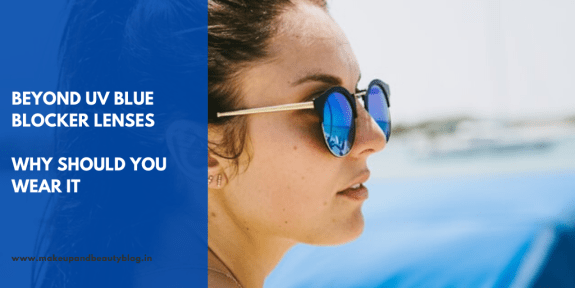 Beyond UV blue blocker lenses- why should you wear it