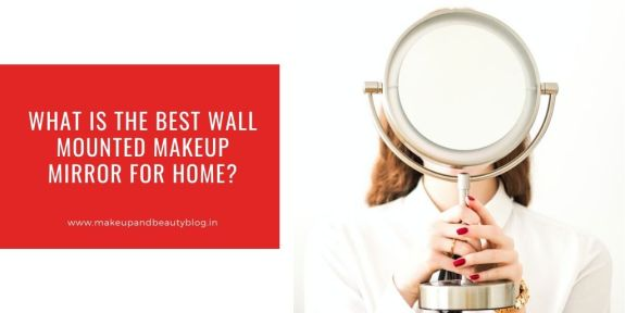 What is the Best Wall Mounted Makeup Mirror for Home?