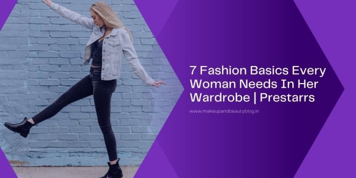 7 Fashion Basics Every Woman Needs In Her Wardrobe | Prestarrs