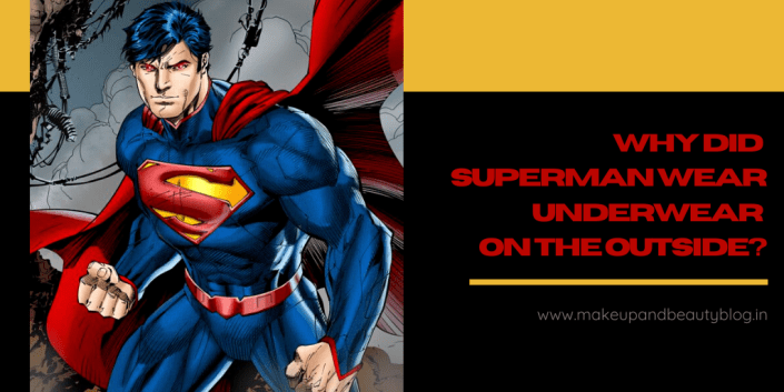 Why Did Superman Wear Underwear On The Outside?