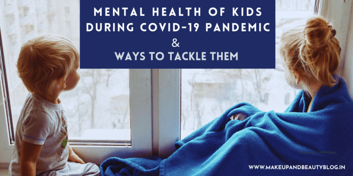 Mental Health Of Kids During Covid-19 Pandemic And Ways To Tackle Them