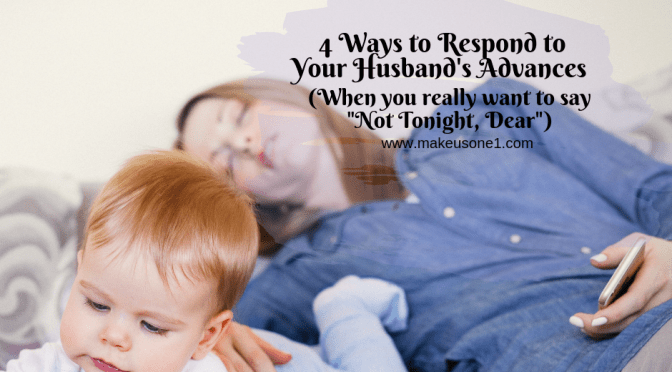 Four Ways to Respond to Your Husband's Advances