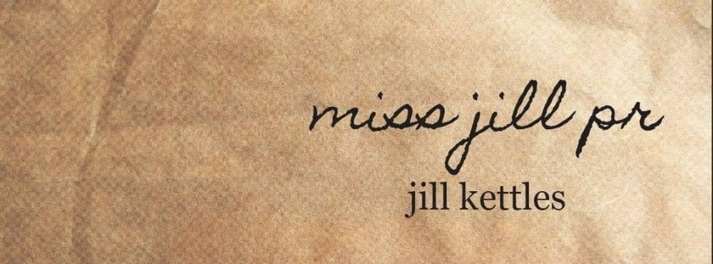 "Exclusive Interview with Jill Kettles of ""Miss Jill PR"""