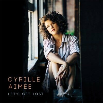 cyrille aimee lets get lost