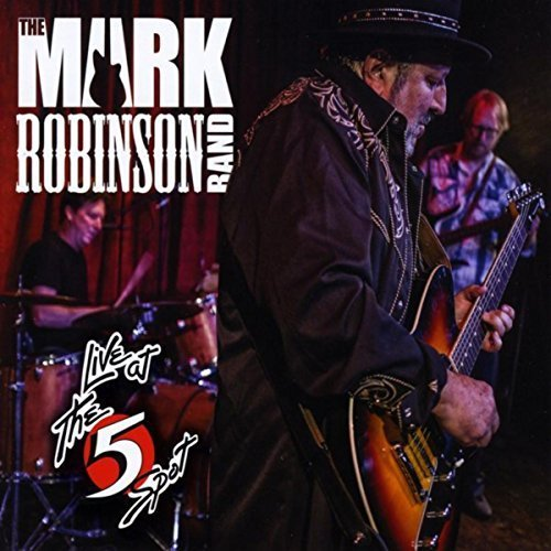 The Mark Robinson Band Live at The Five Spot