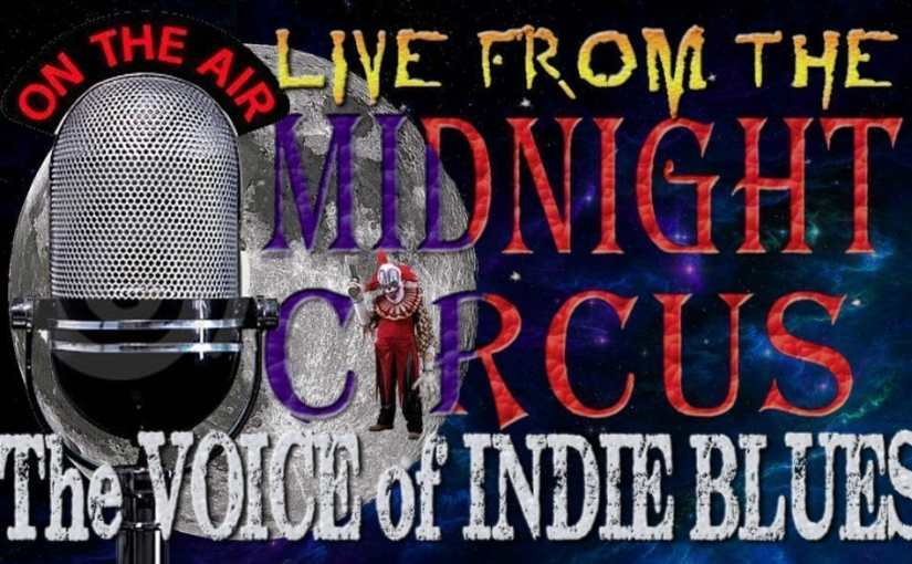 """LIVE from the Midnight Circus """"The Voice of Indie Blues"""" 9/18/2017"""