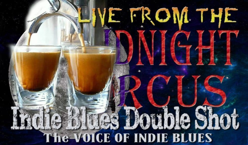 "LIVE from the Midnight Circus ""Indie Blues Double Shot"" 12/17/2017"