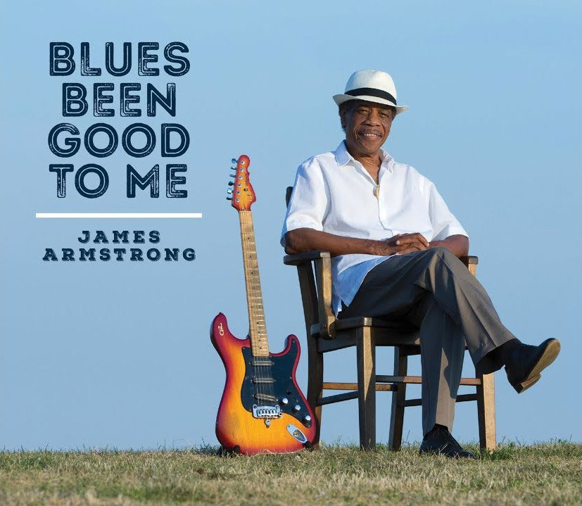 James Armstrong  Blues Been Good To Me