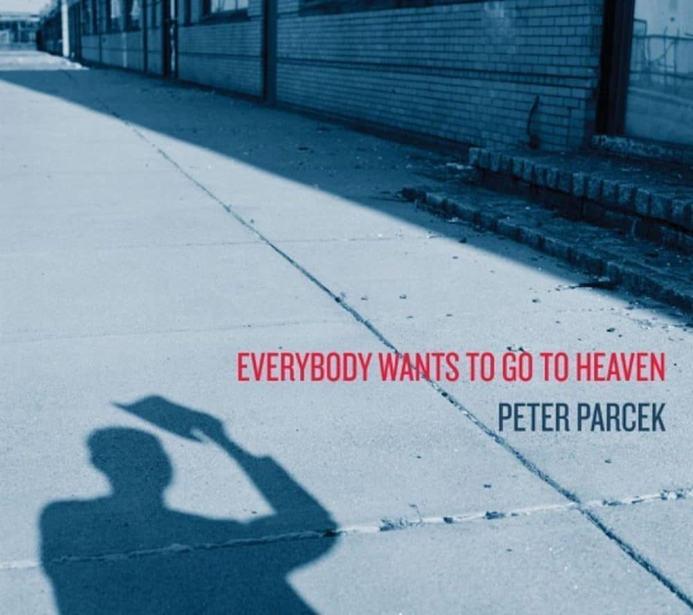 Peter Parcek  Everybody Wants to Go to Heaven
