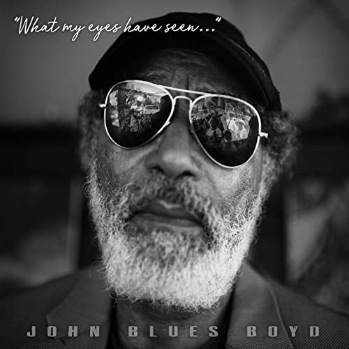 John Blues Boyd  What My Eyes Have Seen…