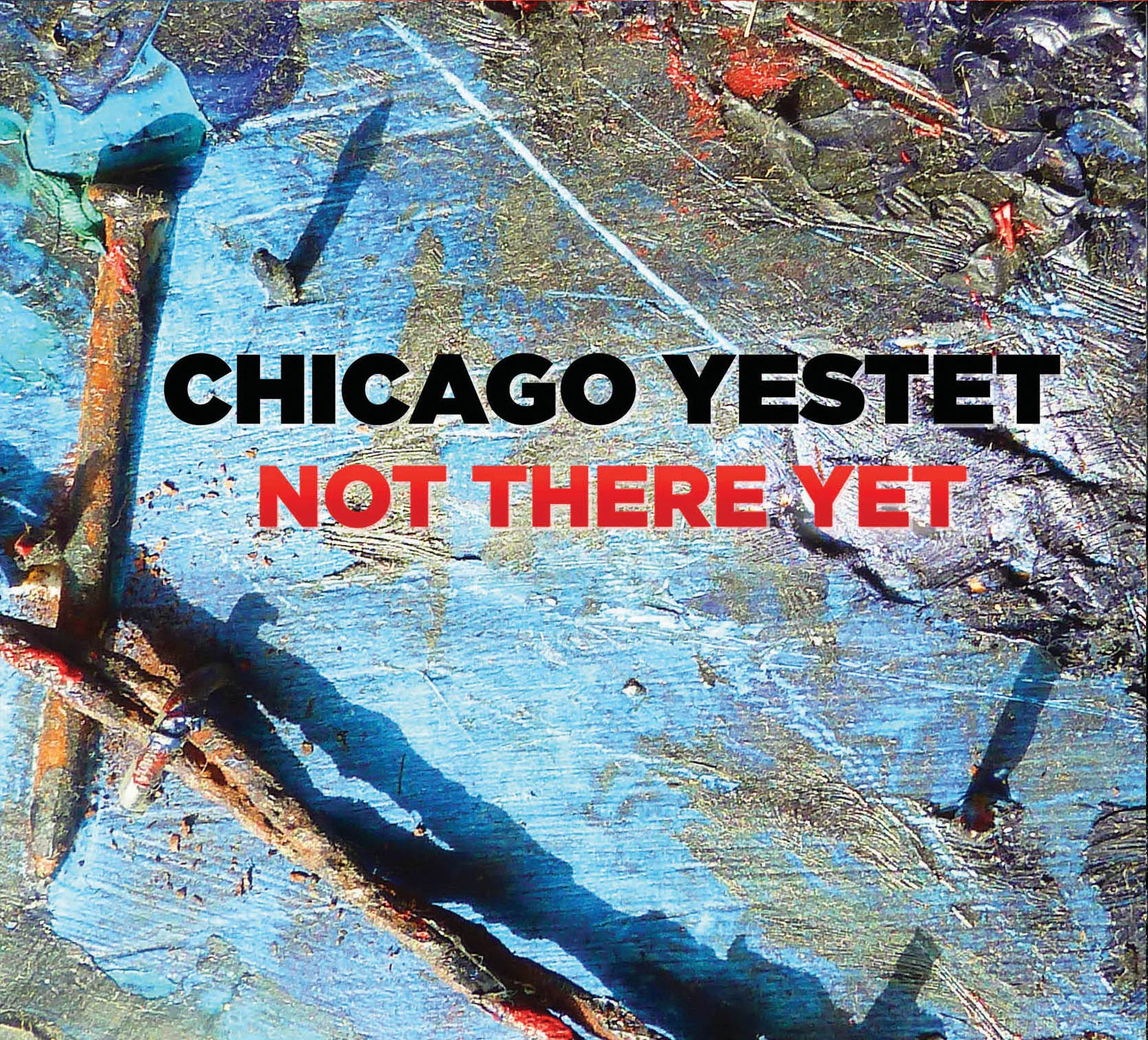 Chicago Yestet  Not There Yet