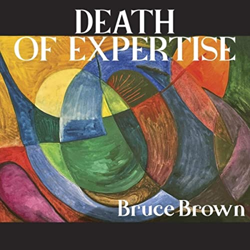 Bruce Brown  Death of Expertise