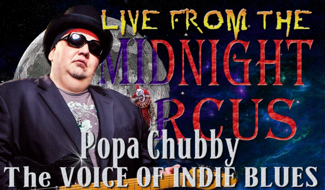 LIVE from the Midnight Circus Featuring  Popa Chubby