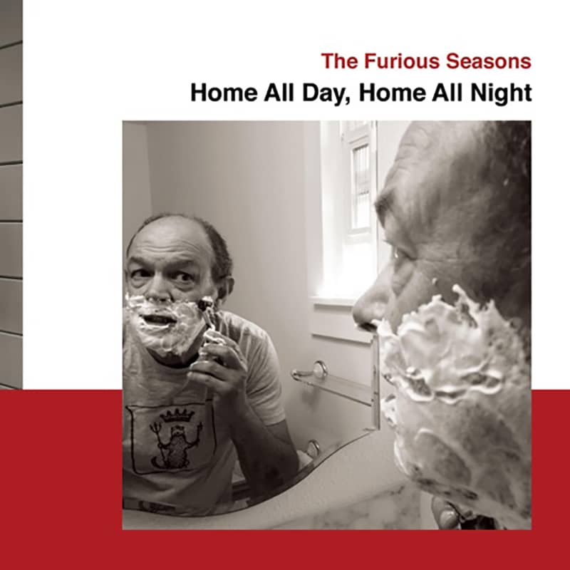 The Furious Seasons  Home All Day, Home All Night