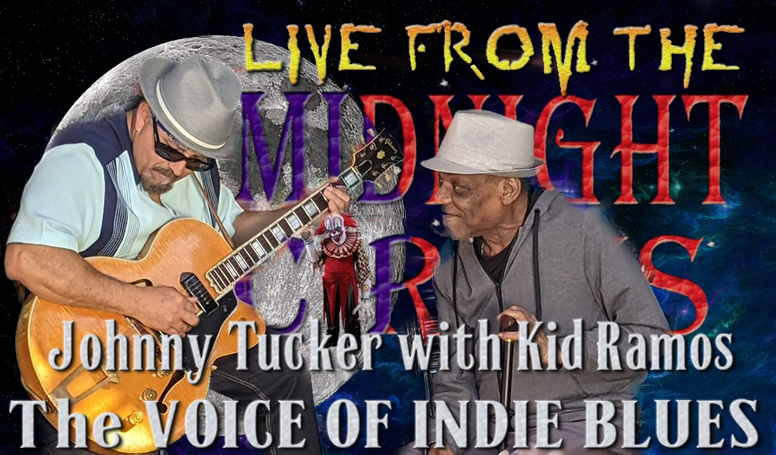 LIVE from the Midnight Circus Featuring Johnny Tucker with Kid Ramos