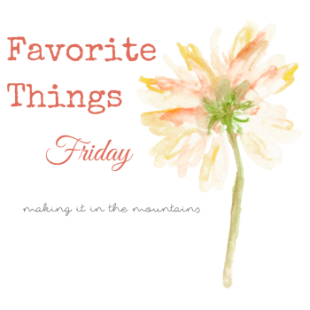 Favorite Things Friday | making it in the mountains
