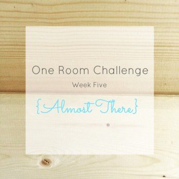 One Room Challenge: Week Five {Almost There} | making it in the mountains