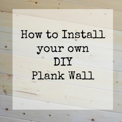 How to Install your own DIY Plank Wall: Our Version of Things