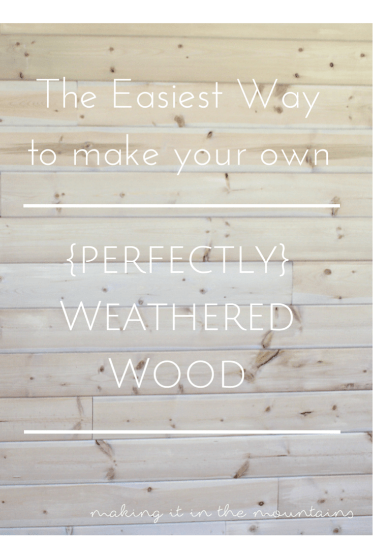 The Easiest Way to make your own {perfectly} Weathered Wood | making it in the mountains