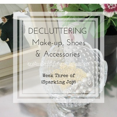 Decluttering Make-up, Shoes & Accessories: Week Three of {Sparking Joy}