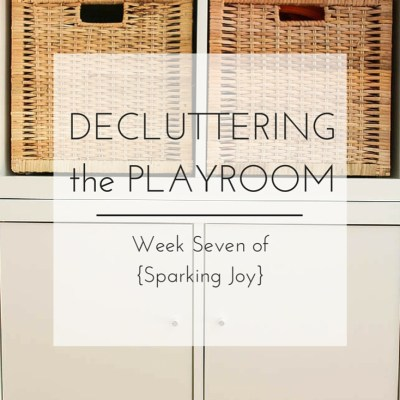 Decluttering and Organizing the Playroom: Week Seven of {Sparking Joy}