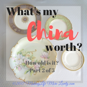 How Much is my China Worth?  Part 2 – How Old is It?
