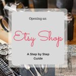 Opening an Etsy Shop – A Step by Step Guide