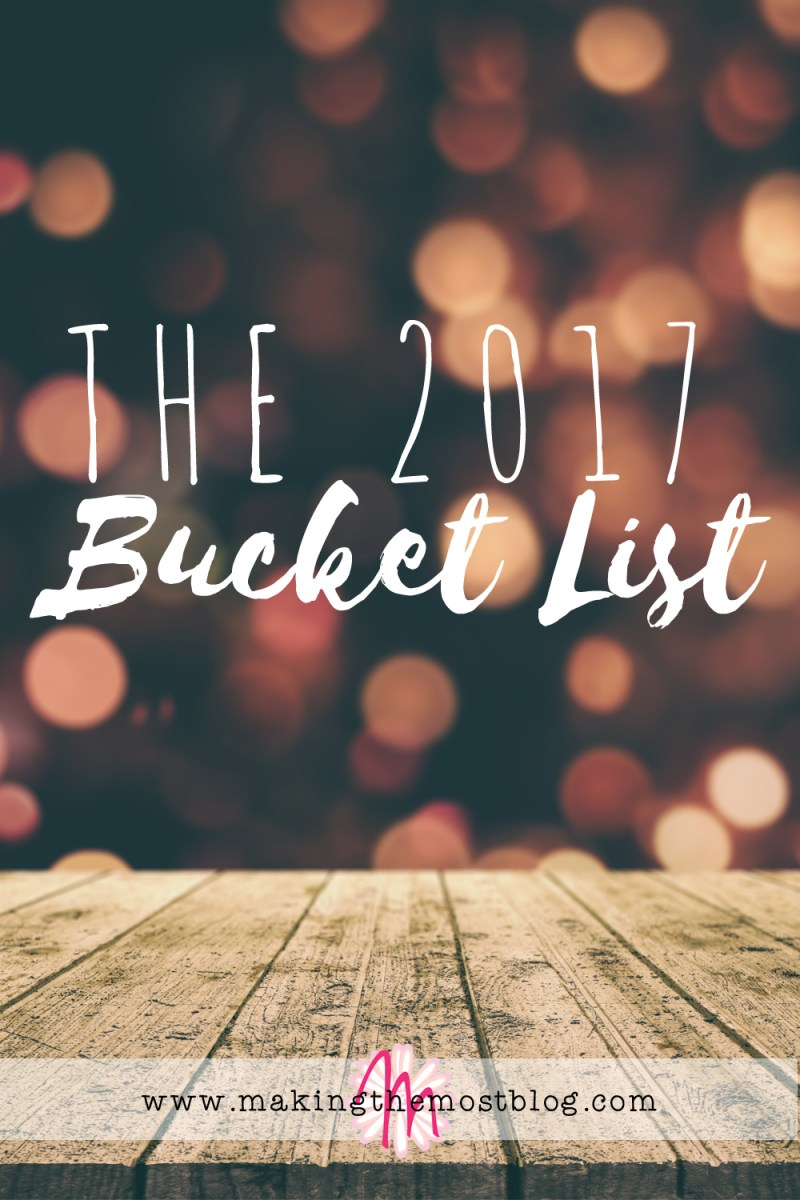 The 2017 Bucket List | Making the Most Blog
