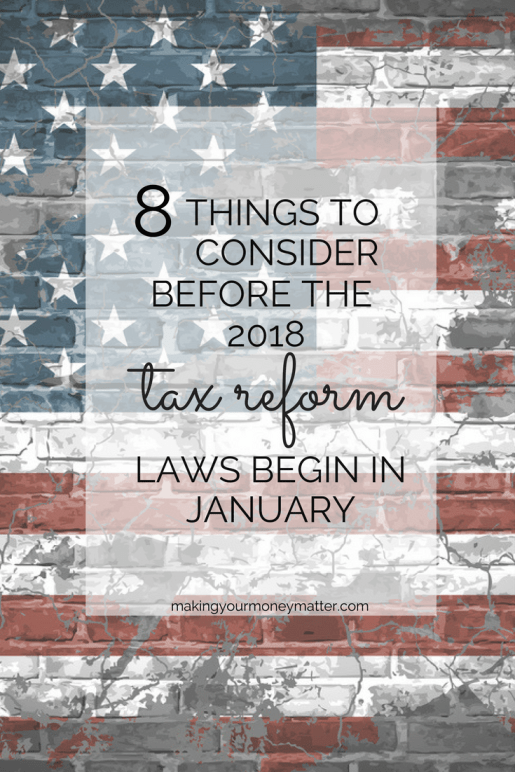 8 Things to Consider Before the 2018 Tax Reform Laws Begin in January (there's only a few days!)