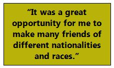 """It was a great opportunity for me to make many friends of different nationalities and races."""