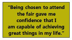 """Being chosen to attend the fair gave me confidence that I am capable of achieving great things in my life."""