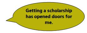 Getting a scholarship has opened doors for me.