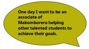 One day I want to be an associate of Makomborero helping other talented students to achieve their goals.