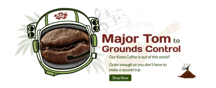 Makua Coffee Company - Major Tom to Grounds Control - Our Kona Coffee is out of this world!