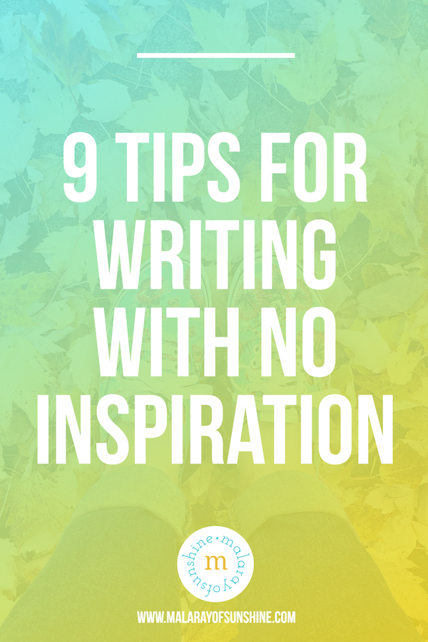 9 Tips for Writing, Even when You Don't Feel Like it