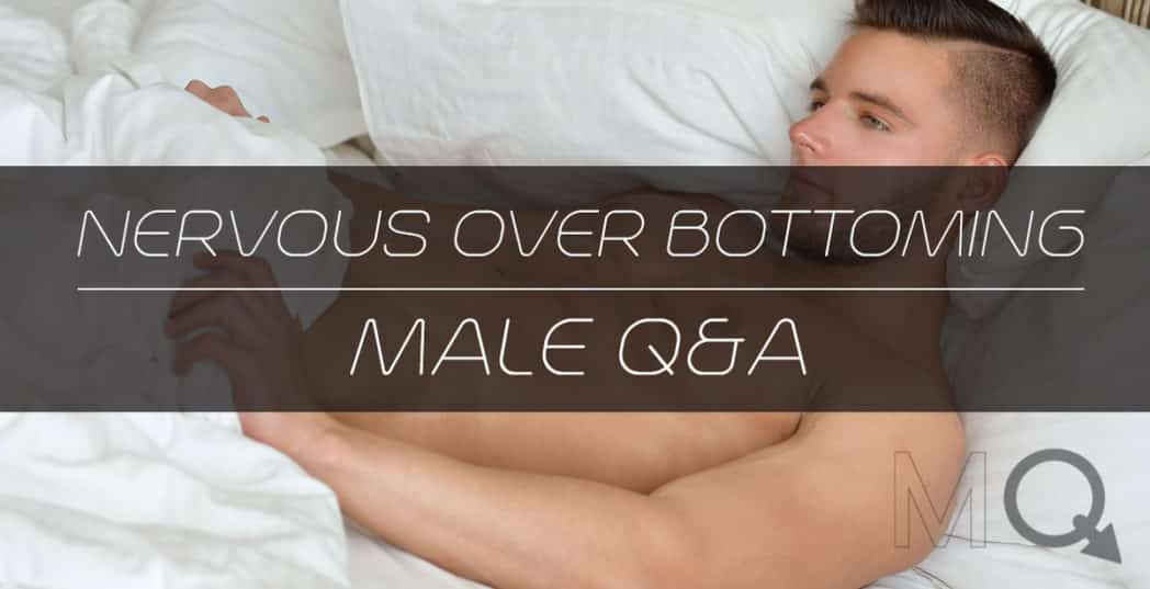 I am 16 and Nervous Over Bottoming with my BF – MaleQ&A