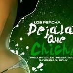 Los Percha – Déjala Que Chiche (Prod. By Walde The Beatmaker, Dj Yizus & Dj Pichy)