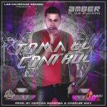 Amber El Que Enamora – Toma El Control (Prod. by Capitan Barbosa y Charlee Way)