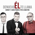 Gaona Ft Isaias Pagan y Tito El Maestro – De Nuevo El Te Llama