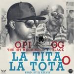 Opi The Hit Machine Ft OG Black – De La Tita O De La Tota