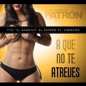 Tito-El-Bambino-Ft.-Chencho-A-Que-No-Te-Atreves-ARTE-300x298