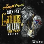 Alex Fatt – Latinos Run The Trap Mixtape (Dj Ghadaffi Rock)