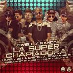 Jowell & Randy Ft. J King, De La Ghetto, Alexio La Bestia Y Pusho – La Super Chapiadora Remix (Original)