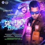 Yakal 'The Fantastic Melody' Ft. Bonny Loovy – Sal, Limon Y Tequila