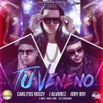 J Alvarez Ft. Carlitos Rossy Y Jory Boy – Tu Veneno