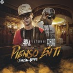 Leray La Sangre Nueva Ft. Cirilo El Sakamostro – Pienso En Ti (Official Remix)
