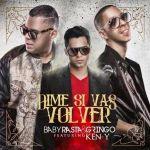 Baby Rasta & Gringo Ft Ken-Y – Dime Si Vas A Volver (Official Remix)