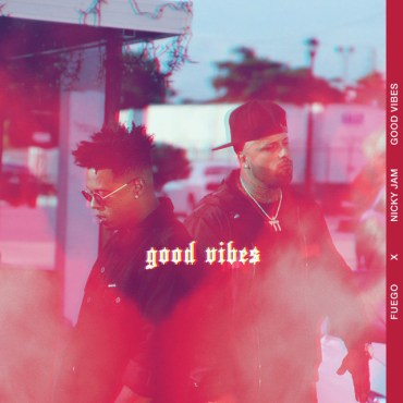 good - Fuego Ft. Nicky Jam - Good Vibes